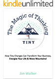 The Magic of Thinking Tiny: How Tiny Changes Can Transform Your Business, Energize Your Life and Move Mountains! (English Edition)
