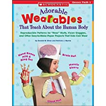 """Adorable Wearables That Teach About the Human Body: Reproducible Patterns for """"Hear"""" Muffs, Vision Goggles, and Other Easy-to-Make Paper Projects That Kids Can Wear"""