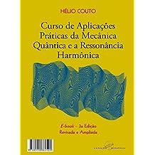 Curso de Aplicações Práticas da Mecânica Quântica e a Ressonância Harmônica: 3a edição - revisada e ampliada - 2017 (Portuguese Edition)