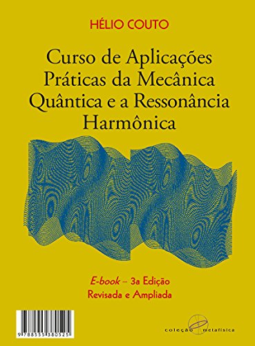 Curso de Aplicações Práticas da Mecânica Quântica e a Ressonância Harmônica: 3a edição - revisada e ampliada - 2017