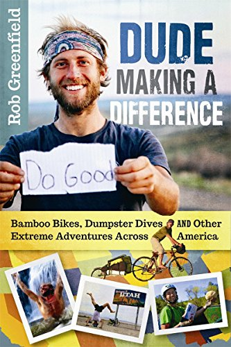 (Dude Making a Difference: Bamboo Bikes, Dumpster Dives and Other Extreme Adventures Across)