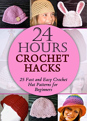 (24 Hours Crochet Hacks: 25 Fast and Easy Crochet Hat Patterns for Beginners)