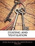 Heating and Ventilation, John Robins Allen and James Herbert Walker, 1146128258