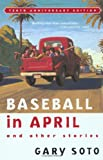 Baseball in April and Other Stories, Gary Soto, 0152025677