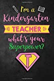 #4: I'm a Kindergarten Teacher What's Your Superpower?: Funny Kindergarten Teacher Appreciation Gift for Women, Teacher Notebook/Journal with Lined and Blank Pages