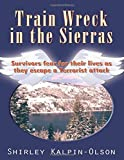 Train Wreck in the Sierras: Terrorist Attack in America: Are We Prepared or Complaisant by Shirley Kaplin-Olson (2010-10-08)
