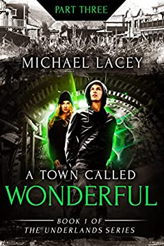 A Town Called Wonderful, Part 3 of 4: from Book 1 of The Underlands Series