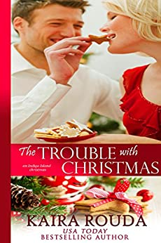 The Trouble with Christmas (Indigo Island Book 3) by [Rouda, Kaira]