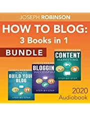How to Blog: 3 Books in 1 - Learn Step-by-Step How to Create Your Blog, How to Write Quality Content that Sells and How to Make Profit from Blogging
