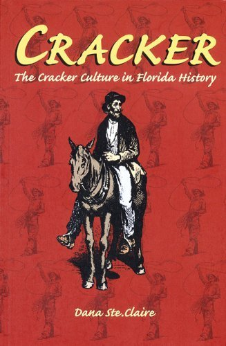 Cracker Cracker Culture in Florida History by Ste. Claire, Dana M. [University Press of Florida,2006] [Paperback] Reissue
