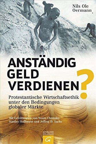 Anständig Geld verdienen?: Protestantische Wirtschaftsethik unter den Bedingungen globaler Märkte