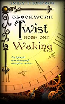 Clockwork Twist : Waking by [Thompson, Emily]