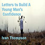 Letters to Build a Young Man's Confidence | Ivan Thompson