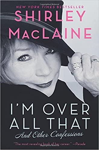 Im Over All That And Other Confessions Shirley Maclaine
