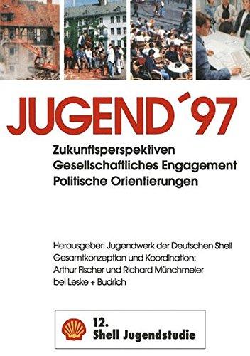 Jugend '97. (12. Shell Jugendstudie). Zukunftsperspektiven, gesellschaftliches Engagement, politische Orientierungen
