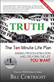 In Bill Cortright' s book, TRUTH: The Ten Minute Life Plan - Second Edition,  we explore the real reasons we procrastinate. How diet. exercise. self-talk. childhood programs. and stress will cause us to procrastinate. You are going to ...