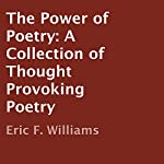 The Power of Poetry: A Collection of Thought Provoking Poetry | Eric F. Williams