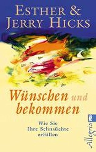 Wünschen und bekommen: Wie Sie Ihre Sehnsüchte erfüllen Taschenbuch – 10. April 2008 Michael Görden Esther Hicks Jerry Hicks Thomas Görden