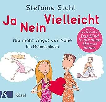 Ja Nein Vielleicht Nie Mehr Angst Vor Nahe Ein Mutmachbuch German Edition Kindle Edition By Stahl Stefanie Pannen Kai Health Fitness Dieting Kindle Ebooks Amazon Com
