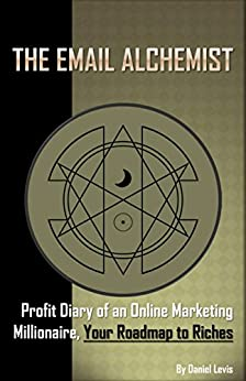The Email Alchemist: Profit Diary of an Online Marketing Millionaire, Your Roadmap to Riches by [Levis, Daniel]