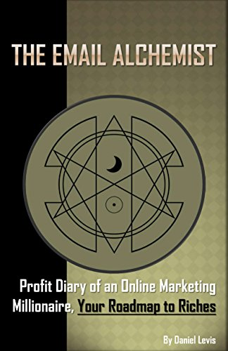 The Email Alchemist: Profit Diary of an Online Marketing Millionaire, Your Roadmap to Riches (Internet Map)