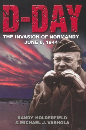 D-day: The Invasion Of Normandy, June 6, 1944 (History at a Glance Series, 2)
