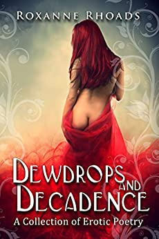 Dewdrops and Decadence: A Collection of Erotic Poetry by [Rhoads, Roxanne]