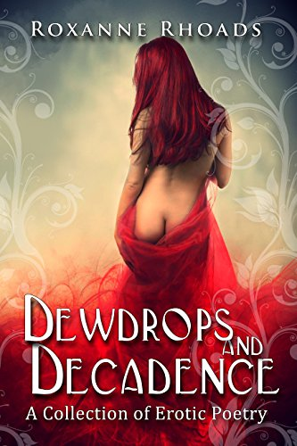 Amazon dewdrops and decadence a collection of erotic poetry dewdrops and decadence a collection of erotic poetry by rhoads roxanne fandeluxe Ebook collections