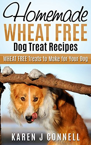 Homemade Wheat Free Dog Treat Recipes: WHEAT FREE Treats to Make for your Dog (Homemade Dog Treat Recipes Book 3) by [Connell, Karen J]