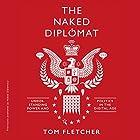 The Naked Diplomat: Understanding Power and Politics in the Digital Age Hörbuch von Tom Fletcher Gesprochen von: Roger May