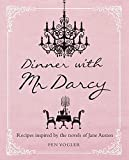 Dinner with Mr. Darcy: Recipes Inspired by the Novels and Letters of Jane Austen