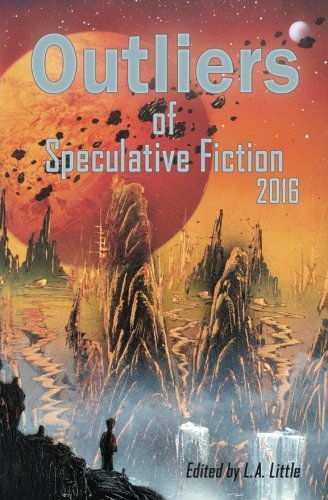Outliers of Speculative Fiction 2016 (Volume 2)