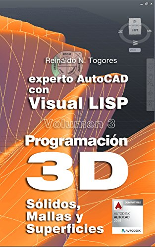 Programación 3D: Sólidos, Mallas y Superficies. (Experto AutoCAD con Visual LISP) (Spanish Edition)