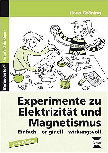 Delightful Experimente Zu Elektrizität Und Magnetismus: Einfach, Originell,  Wirkungsvoll. 2. Bis 4. Klasse: Amazon.de: Ilona Gröning: Bücher