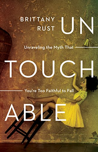 Untouchable unraveling the myth that youre too faithful to fall untouchable unraveling the myth that youre too faithful to fall by rust fandeluxe Image collections