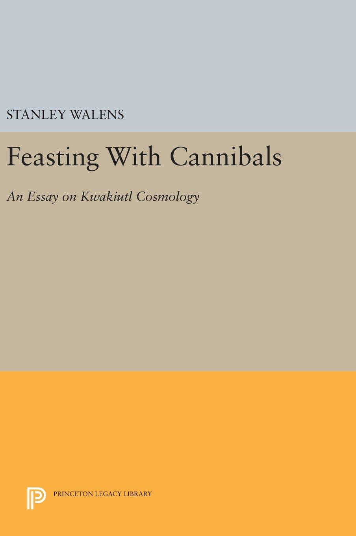 feasting cannibals an essay on kwakiutl cosmology princeton feasting cannibals an essay on kwakiutl cosmology princeton legacy library stanley walens 9780691642215 com books