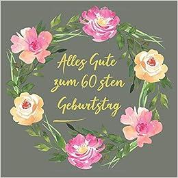 Alles Gute Zum 60 Sten Geburtstag Was Wir Dir Wünschen Zum 60