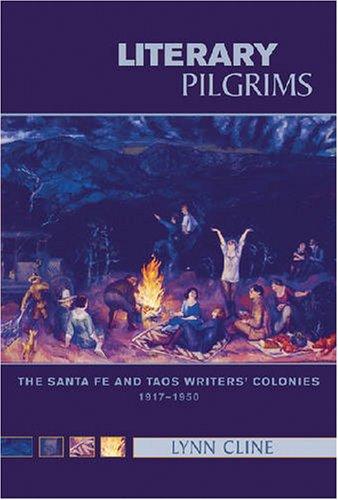 Literary Pilgrims: The Santa Fe and Taos Writers' Colonies, 1917-1950