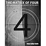 The Matrix of Four The Philosophy of the Duality of Polarity