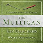 The Mulligan: A Parable of Second Chances | Ken Blanchard,Wally Armstrong