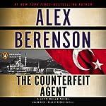 The Counterfeit Agent: A John Wells Novel, Book 8 | Alex Berenson