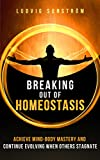 Breaking out of Homeostasis