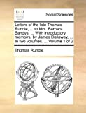 Letters of the Late Thomas Rundle, to Mrs Barbara Sandys, with Introductory Memoirs, by James Dallaway, In, Thomas Rundle, 1170401198