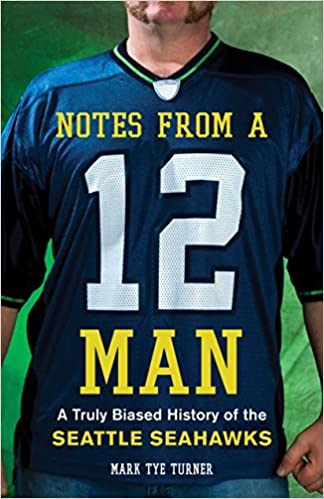 Notes from a 12 Man A Truly Biased History of the Seattle Seahawks