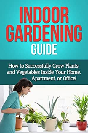 Indoor gardening guide how to successfully grow plants for Indoor gardening amazon