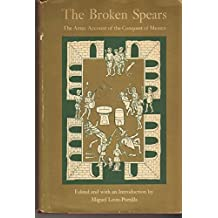 The Broken Spears - the Aztec Account of the Conquest of Mexico