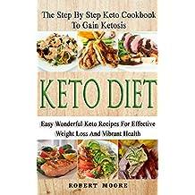 Keto Diet: The Step By Step Keto Cookbook To Gain Ketosis: Keto Cookbook: Keto Diet: The Step By Step Keto Cookbook Ketogenic Diet For Weight Loss