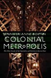 Colonial Metropolis: The Urban Grounds of Anti-Imperialism and Feminism in Interwar Paris (France Overseas: Studies in Empire and Decolonization)