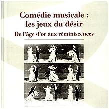 Comédie musicale : les jeux du désir: De l'âge d'or aux réminiscences (Spectaculaire | Cinéma)