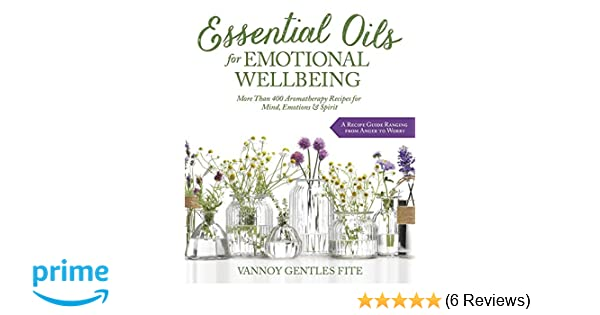 Essential Oils For Emotional Wellbeing More Than 400 Aromatherapy
